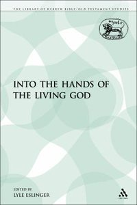 Into the Hands of the Living God (Library Of Hebrew Bible/old Testament Studies Series)
