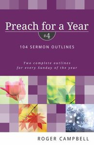104 Sermon Outlines (#04 in Preach For A Year Series)
