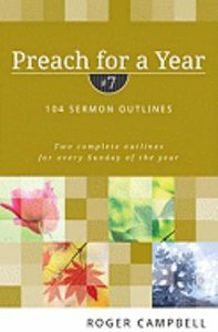 104 Sermon Outlines (#07 in Preach For A Year Series)