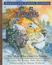 C.S. Lewis - the Man Who Gave Us Narnia (Heroes For Young Readers Series)