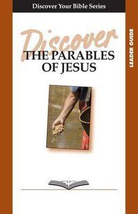The Parables of Jesus (Leader Guide, 6 Sessions, Basic) (Discover Your Bible Series)