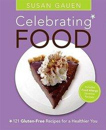 Celebrating Food:121 Gluten Free Recipes