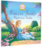 Princess Faiths Mysterious Garden (The Princess Parables Series)