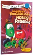 Bob and Larry in the Case of the Missing Patience (I Can Read!1/veggietales Series)