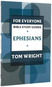 Ephesians (N.t Wright For Everyone Bible Study Guide Series)