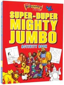 Super-Duper, Mighty, Jumbo Activity Book (Beginners Bible Series)
