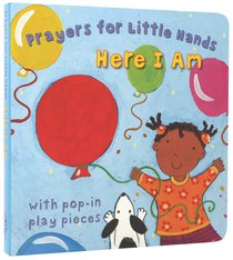 Here I Am (Prayers For Little Hands Series)