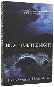 How Huge the Night: A Teenagers Choices in the Shadow of Wwii Will Change Him Forever