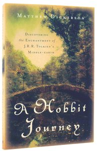 A Hobbit Journey: Discovering the Enchantment of Jrr Tolkiens Middle-Earth