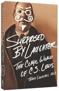 Surprised By Laughter: The Comic World of C S Lewis