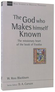 The God Who Makes Himself Known: The Missionary Heart of the Book of Exodus (New Studies In Biblical Theology Series)