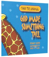 Find the Animal: God Made Something Tall (Giraffe) (Find The Animals Series)