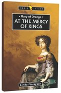 At the Mercy of Kings (Mary of Orange) (Trailblazers Series)