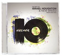 Decade:2002-2012 the Best of Israel Houghton and New Breed