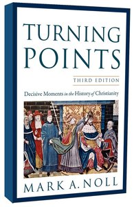 Turning Points: Decisive Moments in the History of Christianity (3rd Edition)