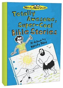 Totally Awesome, Super-Cool Bible Stories (Nerdy Ned Series)