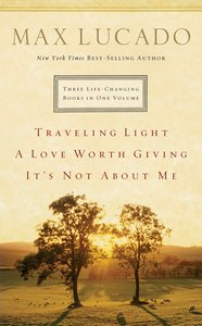 Three Life Changing Books in One Volume: Travelling Light/A Love Worth Giving/Its Not About Me