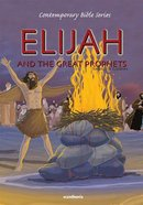 Elijah and the Great Prophets (#07 in Contemporary Bible Series Retold)
