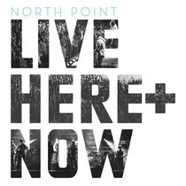 North Point Live: Here and Now