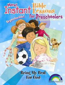 Instant Bible Lessons For Preschoolers: Being My Best For God
