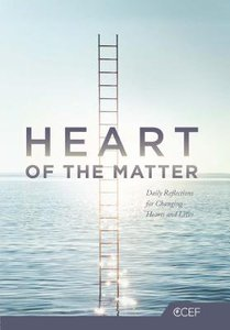 Heart of the Matter: Daily Reflections For the Changing Hearts and Lives (Christian Counselling & Educational Foundation Series)