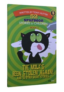 The Milks Been Stolen Again! and 51 Other Great Stories (#02 in 52 Spurgeon Stories For Children Series)