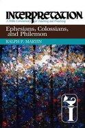 Ephesians, Colossians, and Philemon (Interpretation Bible Commentaries Series)
