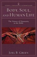 Body, Soul, and Human Life (Studies In Theological Interpretation Series)