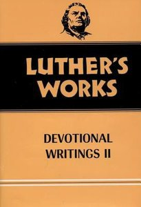 Devotional Writings 2 (#43 in Luthers Works Series)