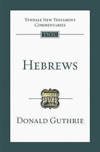Hebrews (Re-Formatted) (Tyndale New Testament Commentary Re-issued/revised Series)