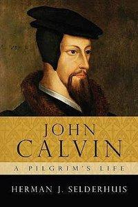John Calvin - a Pilgrims Life