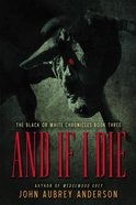 And If I Die (#03 in Black Or White Chronicles Series)