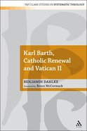 Karl Barth, Catholic Renewal and Vatican II (T&t Clark Theology Series)