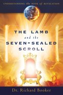 The Lamb and the Seven-Sealed Scroll (#02 in Understanding The Book Of Revelation Series)