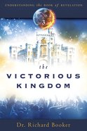 The Victorious Kingdom (#03 in Understanding The Book Of Revelation Series)