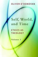 Self, World and Time (#01 in Ethics On Theology Series)