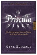 The Priscilla Diary (#04 in First Century Diaries Series)