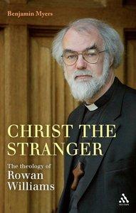Christ the Stranger: The Theology of Rowan William