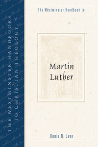 Westminster Handbook to Martin Luther