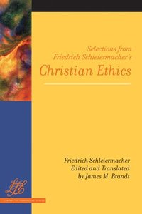 Selections From Friedrich Schleiermachers Christian Ethics (Library Of Theological Ethics Series)