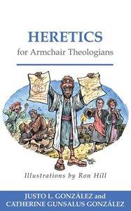 Heretics For Armchair Theologians (Armchair Theologians Series)