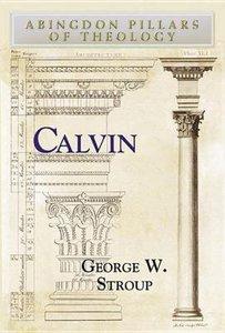 Calvin (Abingdon Pillars Of Theology Series)