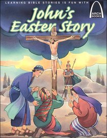 Johns Easter Story (Arch Books Series)
