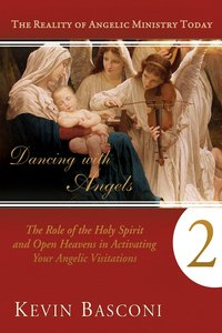 The Role of the Holy Spirit and Open Heavens in Activating Your Angelic Visitations (#02 in Dancing With Angels Series)