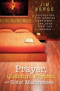 Prayer, Quantum Physics and Hotel Mattresses