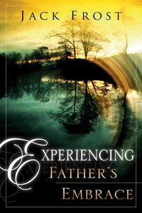 Experiencing the Fathers Embrace