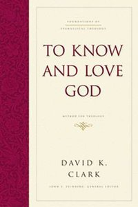 To Know and Love God (#04 in Foundations Of Evangelical Theology Series)
