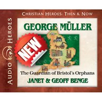 George Mueller - the Guardian of Bristols Orphans (Unabridged, 4 CDS) (Christian Heroes Then & Now Audio Series)