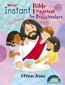 Instant Bible Lessons For Preschoolers: I Praise Jesus