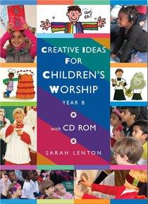 Creative Ideas For Childrens Worship: Year B